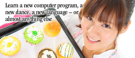 Learn a new computer program, a new dance, a new language - or almost anything else
